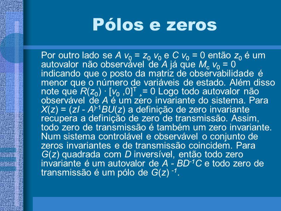 Pólos e zeros Por outro lado se A v 0 = z 0 v 0 e C v 0 = 0 então z 0 é um autovalor não observável de A já que M c v 0 = 0 indicando que o posto da m