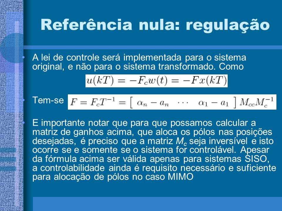 Referência nula: regulação A lei de controle será implementada para o sistema original, e não para o sistema transformado. Como Tem-se E importante no