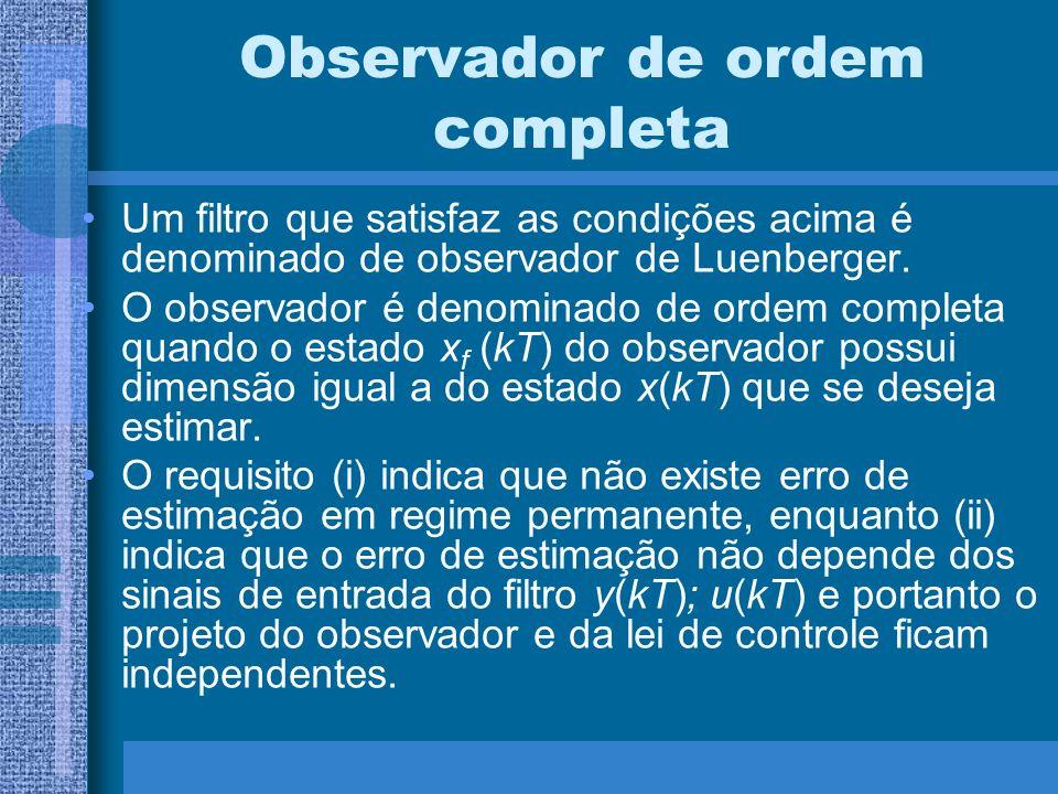Observador de ordem completa Um filtro que satisfaz as condições acima é denominado de observador de Luenberger. O observador é denominado de ordem co