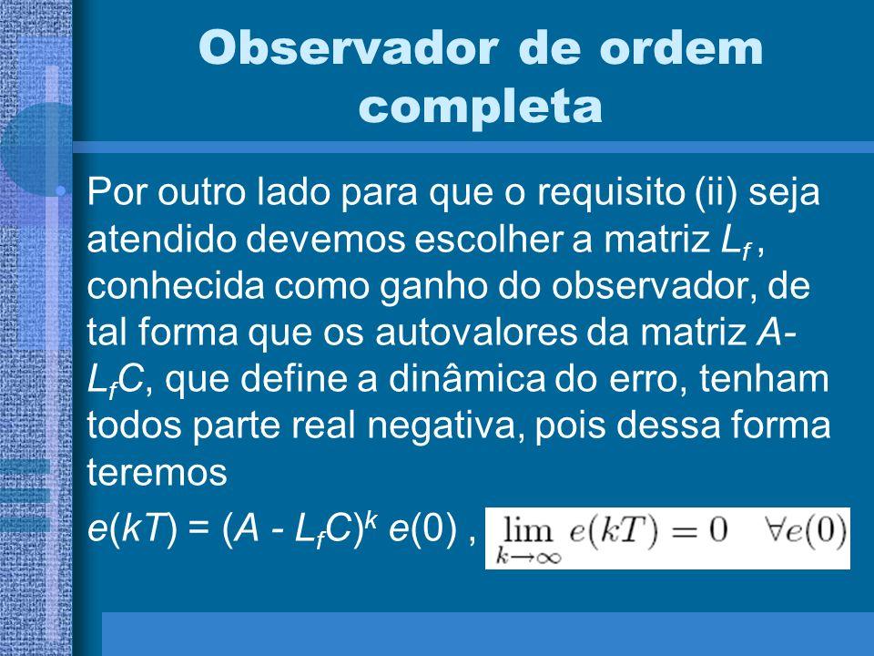 Observador de ordem completa Por outro lado para que o requisito (ii) seja atendido devemos escolher a matriz L f, conhecida como ganho do observador,