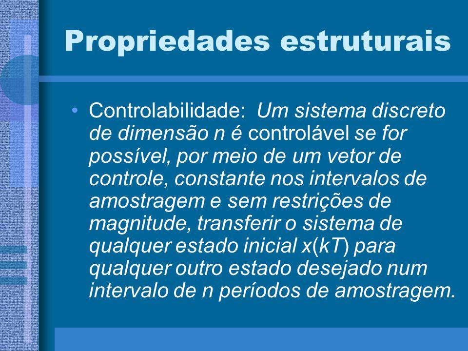 Propriedades estruturais Controlabilidade: Um sistema discreto de dimensão n é controlável se for possível, por meio de um vetor de controle, constant