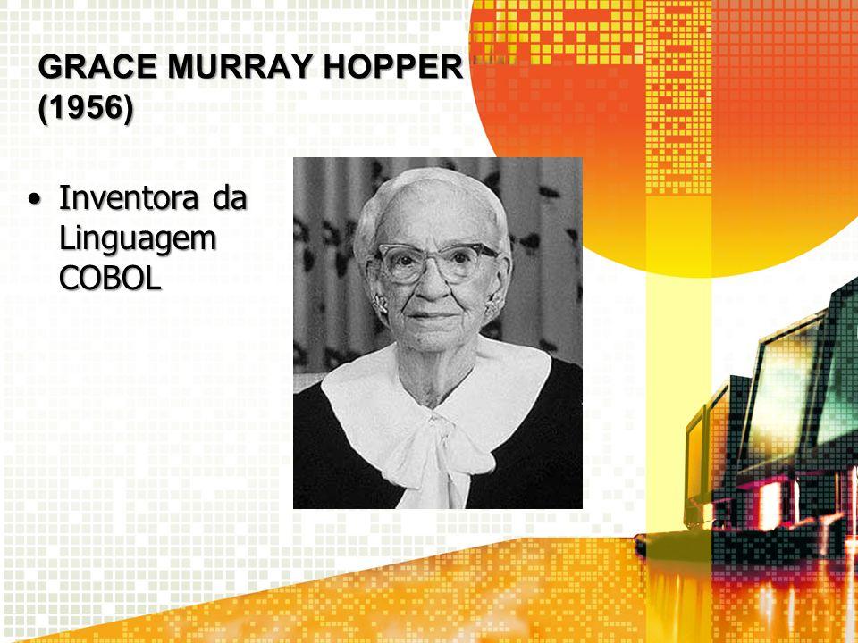 GRACE MURRAY HOPPER (1956) Inventora da Linguagem COBOLInventora da Linguagem COBOL