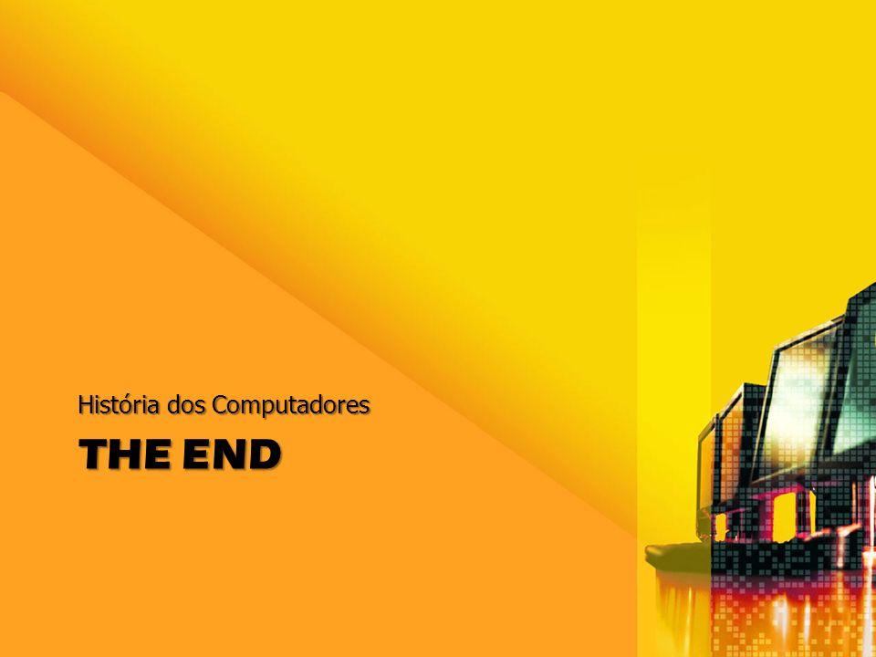 THE END História dos Computadores