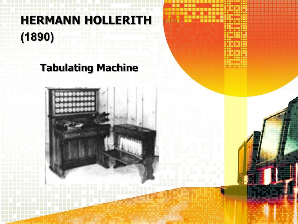 HERMANN HOLLERITH (1890) Tabulating Machine