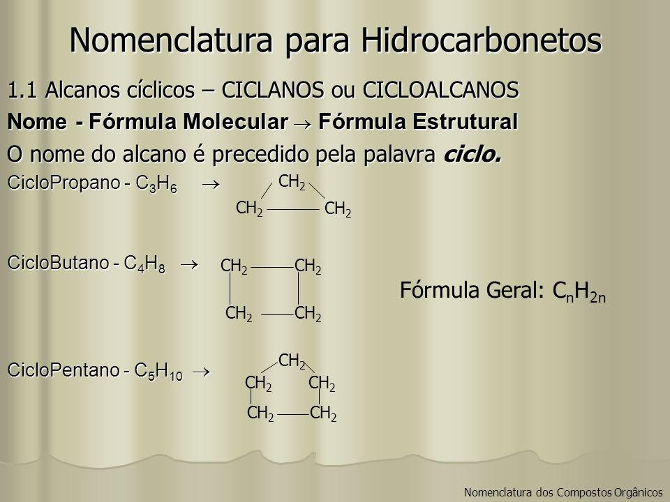 1.1 Alcanos cíclicos – CICLANOS ou CICLOALCANOS Nome - Fórmula Molecular Fórmula Estrutural O nome do alcano é precedido pela palavra ciclo. CicloProp