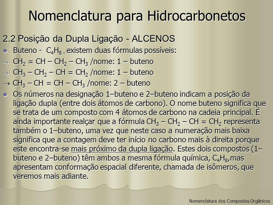 Nomenclatura para Hidrocarbonetos 2.2 Posição da Dupla Ligação - ALCENOS Buteno - C 4 H 8 - existem duas fórmulas possíveis: Buteno - C 4 H 8 - existe