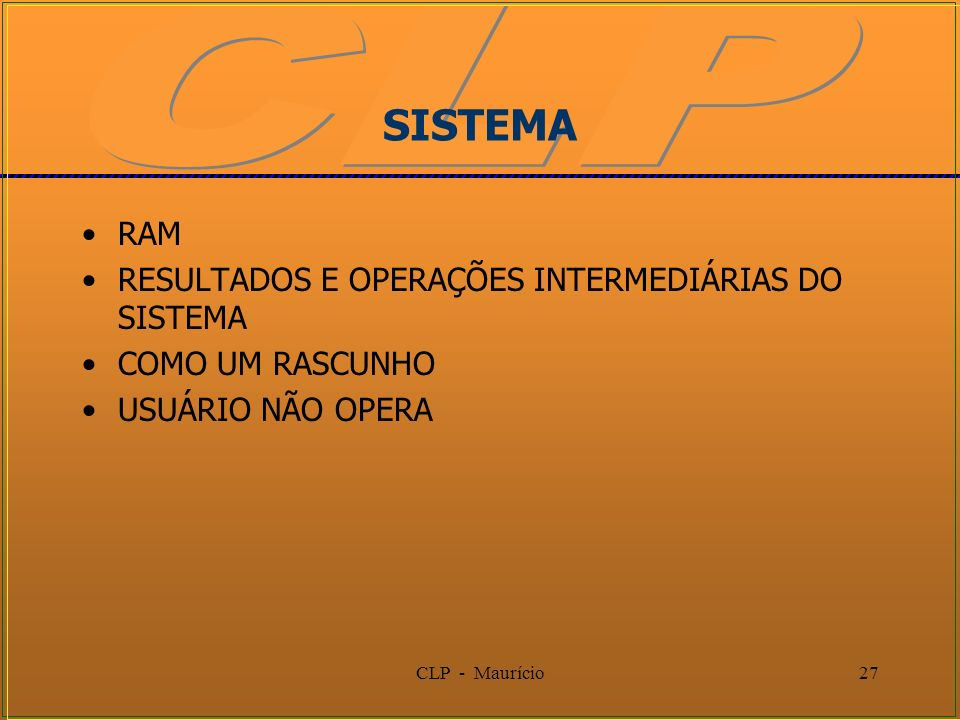 CLP - Maurício27 SISTEMA RAM RESULTADOS E OPERAÇÕES INTERMEDIÁRIAS DO SISTEMA COMO UM RASCUNHO USUÁRIO NÃO OPERA