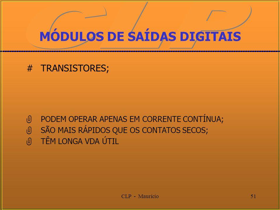 CLP - Maurício51 MÓDULOS DE SAÍDAS DIGITAIS #TRANSISTORES; PODEM OPERAR APENAS EM CORRENTE CONTÍNUA; SÃO MAIS RÁPIDOS QUE OS CONTATOS SECOS; TÊM LONGA