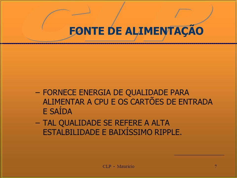 CLP - Maurício7 FONTE DE ALIMENTAÇÃO –FORNECE ENERGIA DE QUALIDADE PARA ALIMENTAR A CPU E OS CARTÕES DE ENTRADA E SAÍDA –TAL QUALIDADE SE REFERE A ALT