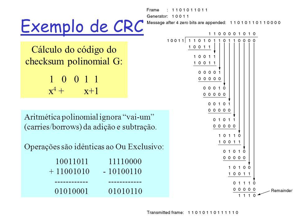 Exemplo de CRC Cálculo do código do checksum polinomial G: 1 0 0 1 1 x 4 + x+1 Aritmética polinomial ignora vai-um (carries/borrows) da adição e subtração.