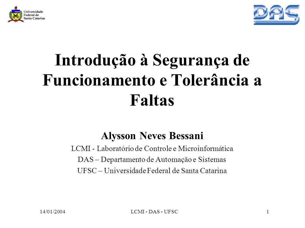 14/01/2004LCMI - DAS - UFSC2 Sumário Segurança de Funcionamento Taxonomia de Segurança de Funcionamento Tolerância a Faltas Técnicas de Replicação Problemas Fundamentais Algumas Áreas de Pesquisa