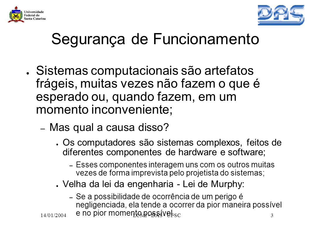 14/01/2004LCMI - DAS - UFSC4 Segurança de Funcionamento Conceito: – Segurança de funcionamento é a qualidade do serviço fornecido de modo que os seus usuários possam depositar no mesmo uma confiança justificada.