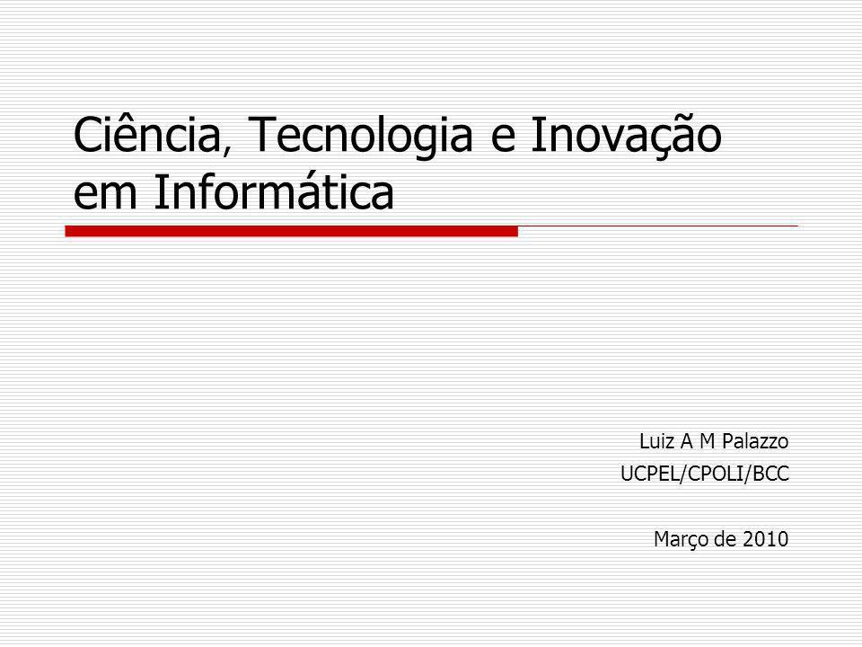 2010 - Ciência, Tecnologia e Inovação em Informática 22 Inovação Eu não estou falando sobre processos para fazer melhorias em produtos e serviços existentes.