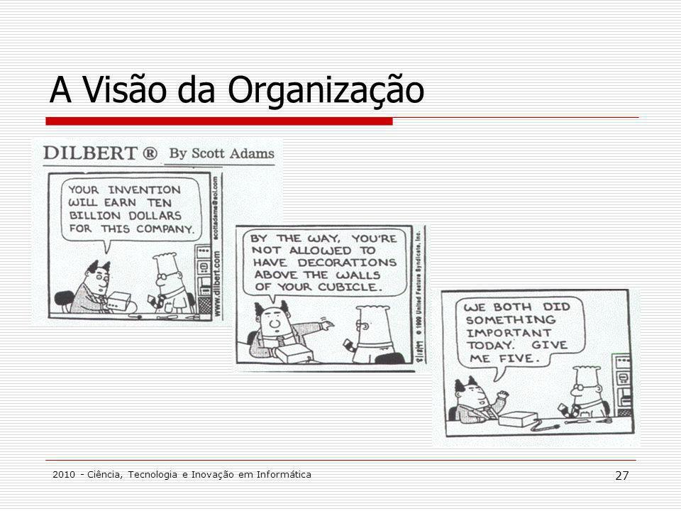 2010 - Ciência, Tecnologia e Inovação em Informática 27 A Visão da Organização