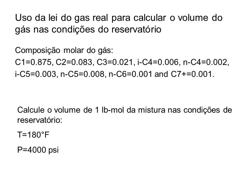 Uso da lei do gas real para calcular o volume do gás nas condições do reservatório Composição molar do gás: C1=0.875, C2=0.083, C3=0.021, i-C4=0.006,