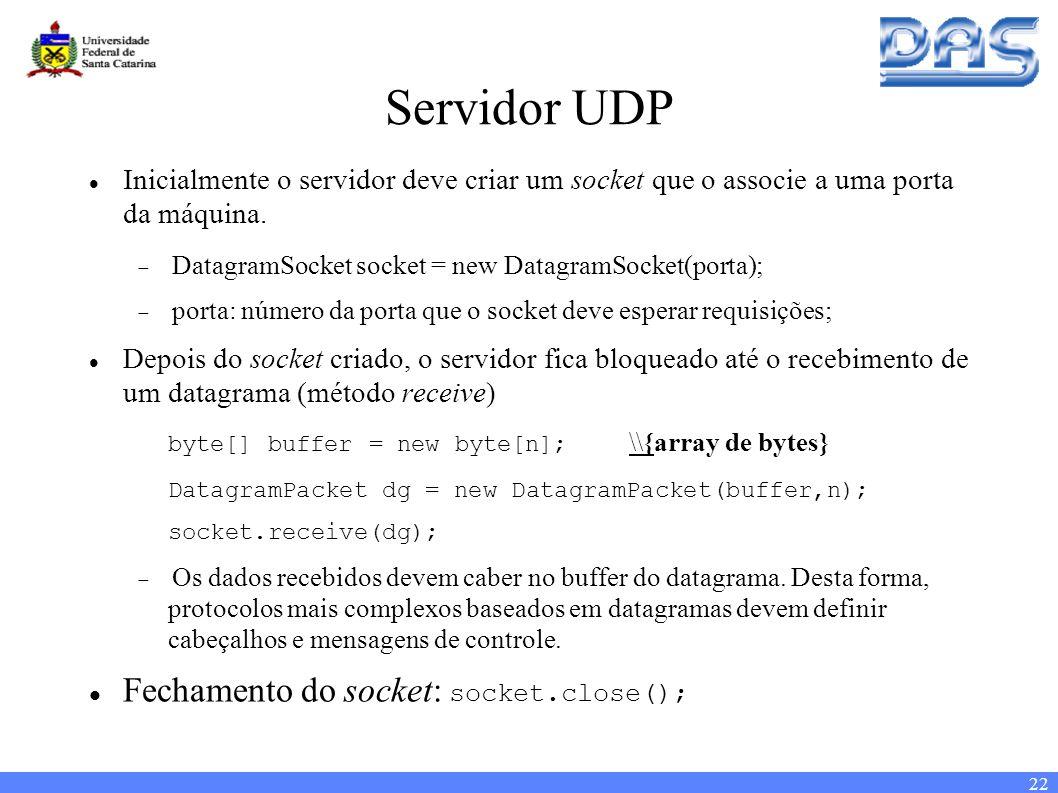 22 Servidor UDP Inicialmente o servidor deve criar um socket que o associe a uma porta da máquina.