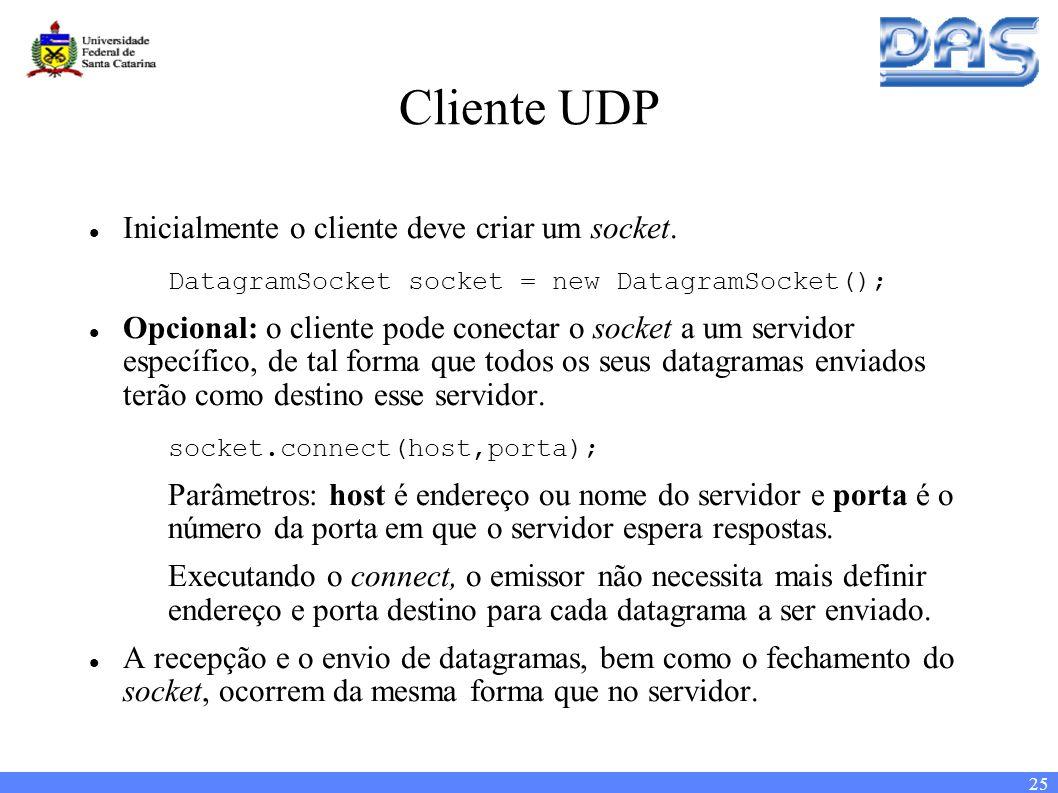 25 Cliente UDP Inicialmente o cliente deve criar um socket.
