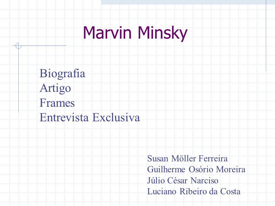 Marvin Minsky Suas pesquisas levaram a avanços teóricos e práticos em: inteligência artificial, psicologia cognitiva, redes neurais teoria das funções recursivas máquinas de Turing