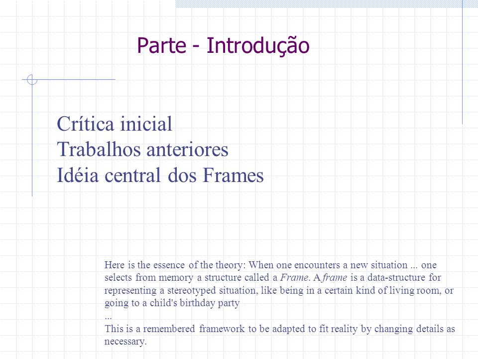 Parte - Introdução Crítica inicial Trabalhos anteriores Idéia central dos Frames Here is the essence of the theory: When one encounters a new situatio