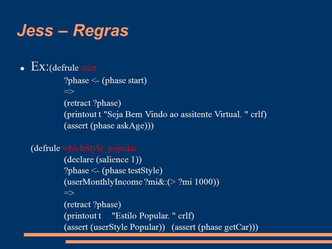 Jess – Regras Ex: (defrule start ?phase (retract ?phase) (printout t