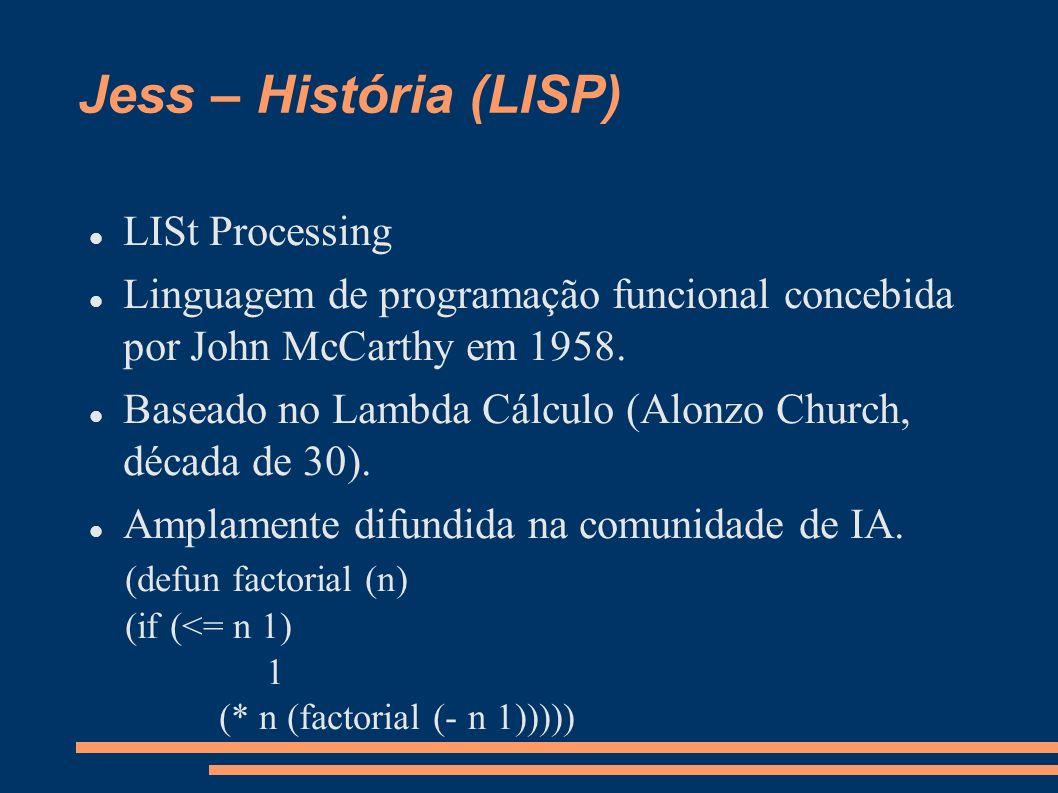 Jess – História (CLIPS) C Language Integrated Production System Deselvonvida em 1984 (NASA - Johnson Space Center).
