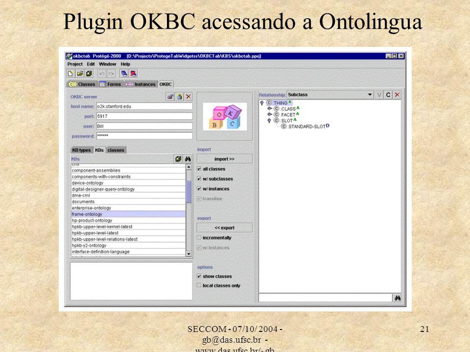 SECCOM - 07/10/ 2004 - gb@das.ufsc.br - www.das.ufsc.br/~gb 21 Plugin OKBC acessando a Ontolingua