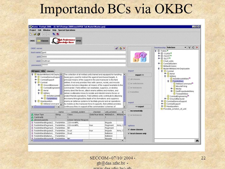 SECCOM - 07/10/ 2004 - gb@das.ufsc.br - www.das.ufsc.br/~gb 22 Importando BCs via OKBC