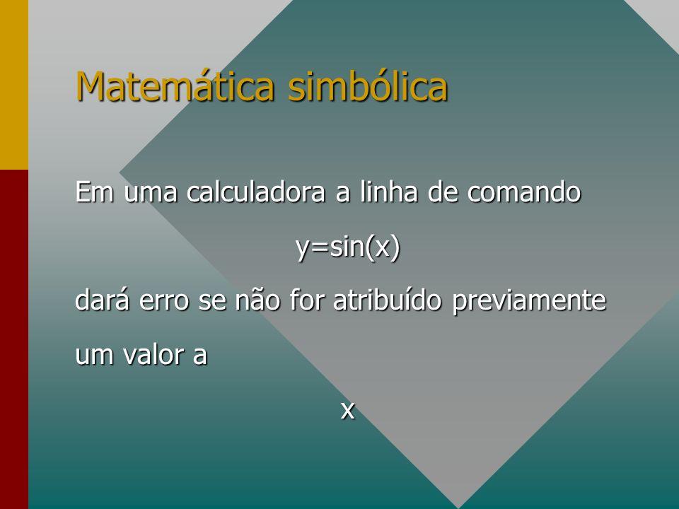 Matemática simbólica Em uma calculadora a linha de comando y=sin(x) dará erro se não for atribuído previamente um valor a x