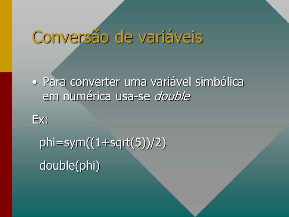 Conversão de variáveis Para converter uma variável simbólica em numérica usa-se doublePara converter uma variável simbólica em numérica usa-se doubleE