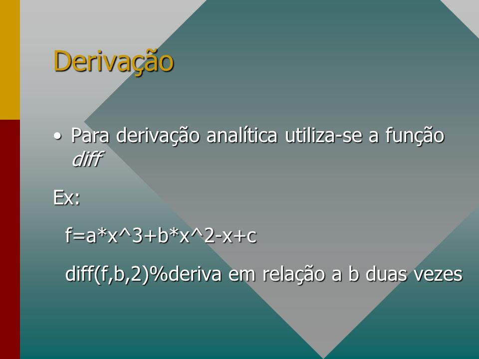 Derivação Para derivação analítica utiliza-se a função diffPara derivação analítica utiliza-se a função diffEx: f=a*x^3+b*x^2-x+c f=a*x^3+b*x^2-x+c di