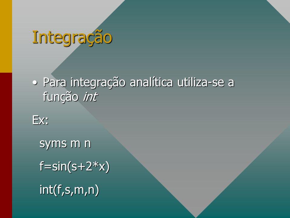 Integração Para integração analítica utiliza-se a função intPara integração analítica utiliza-se a função intEx: syms m n syms m n f=sin(s+2*x) f=sin(