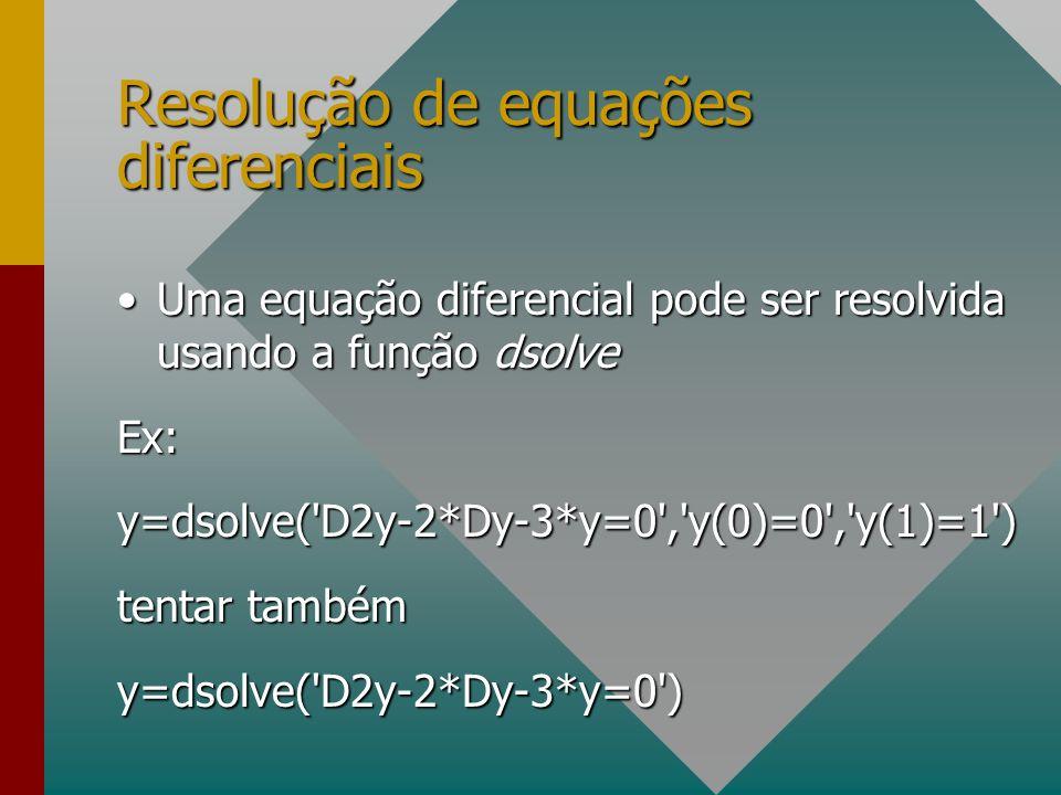 Resolução de equações diferenciais Uma equação diferencial pode ser resolvida usando a função dsolveUma equação diferencial pode ser resolvida usando