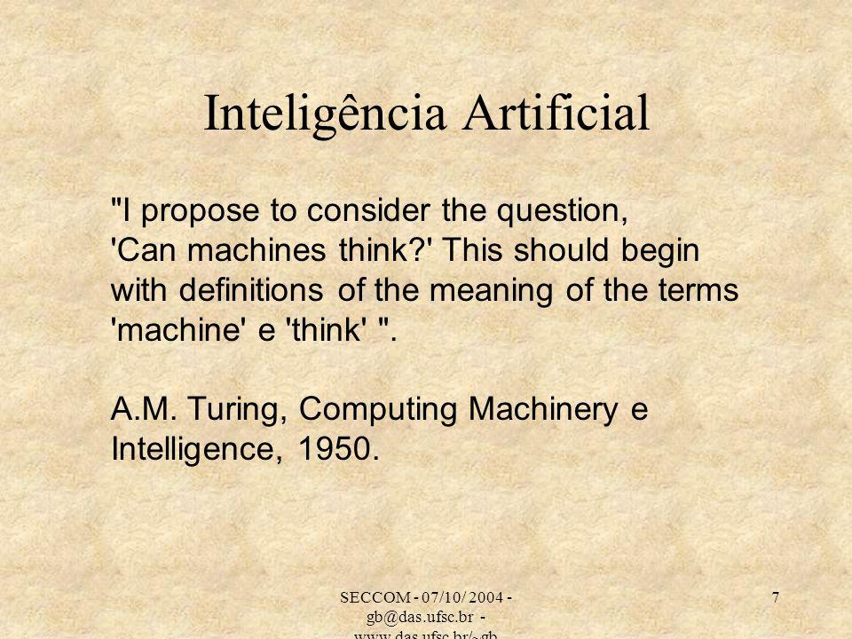 SECCOM - 07/10/ 2004 - gb@das.ufsc.br - www.das.ufsc.br/~gb 18 Frames Marvin Minsky (A framework to represent knowledge, 1975).