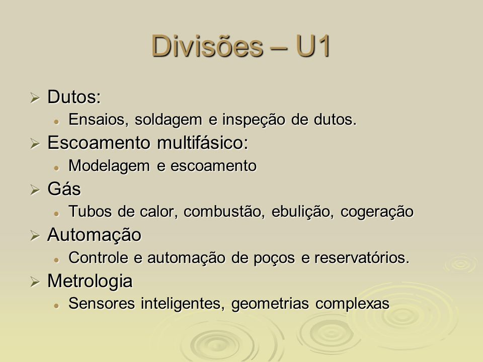 Divisões – U1 Dutos: Dutos: Ensaios, soldagem e inspeção de dutos. Ensaios, soldagem e inspeção de dutos. Escoamento multifásico: Escoamento multifási