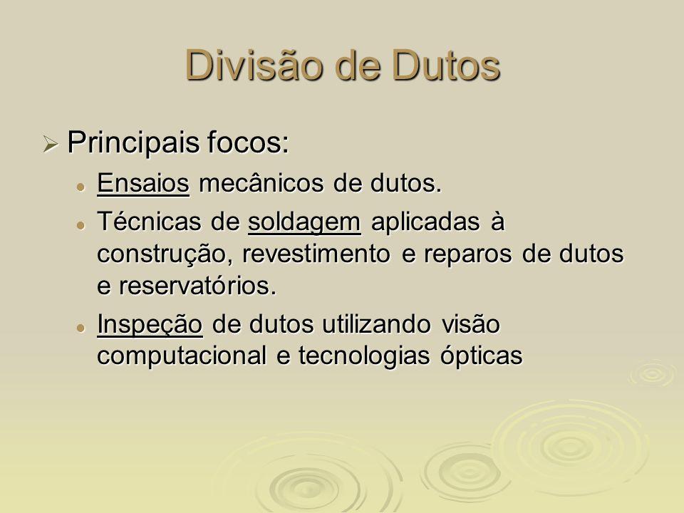 Divisão de Dutos Principais focos: Principais focos: Ensaios mecânicos de dutos. Ensaios mecânicos de dutos. Técnicas de soldagem aplicadas à construç