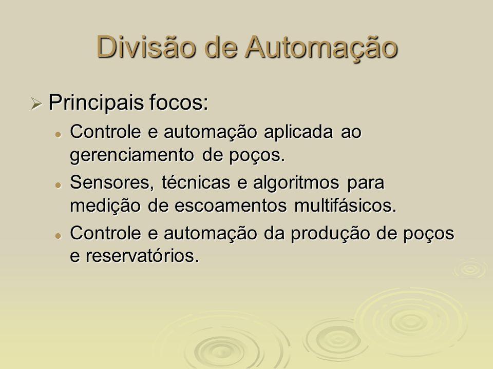 Divisão de Automação Principais focos: Principais focos: Controle e automação aplicada ao gerenciamento de poços. Controle e automação aplicada ao ger