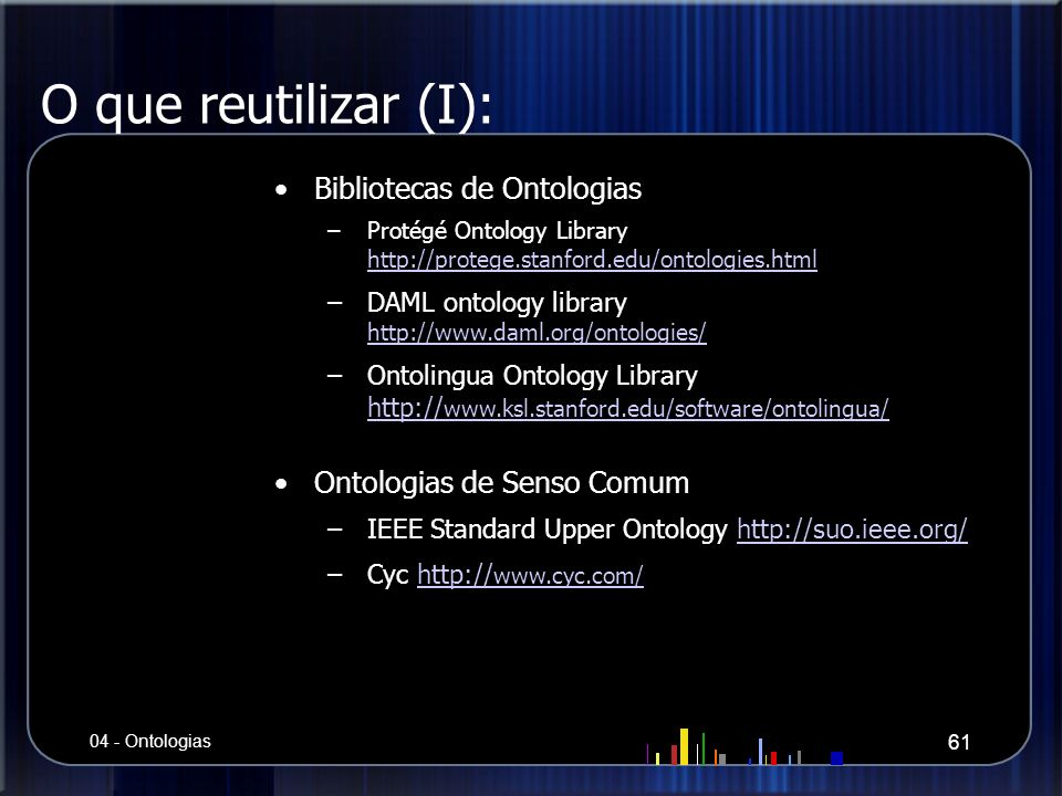 O que reutilizar (I): Bibliotecas de Ontologias –Protégé Ontology Library http://protege.stanford.edu/ontologies.html http://protege.stanford.edu/onto
