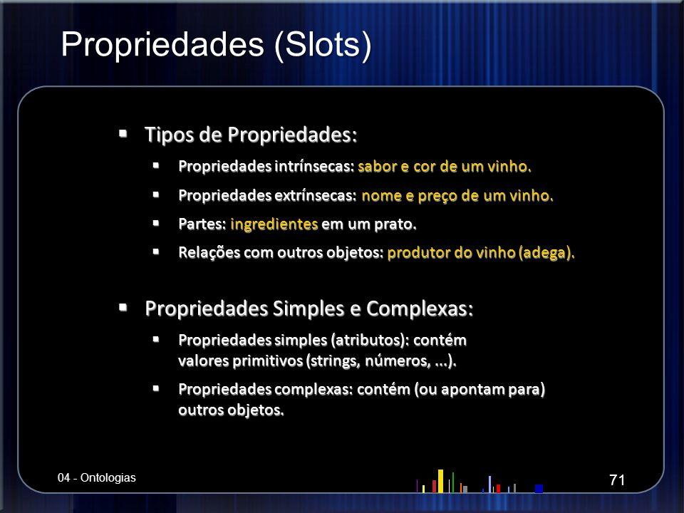 Propriedades (Slots) Tipos de Propriedades: Tipos de Propriedades: Propriedades intrínsecas: sabor e cor de um vinho. Propriedades intrínsecas: sabor