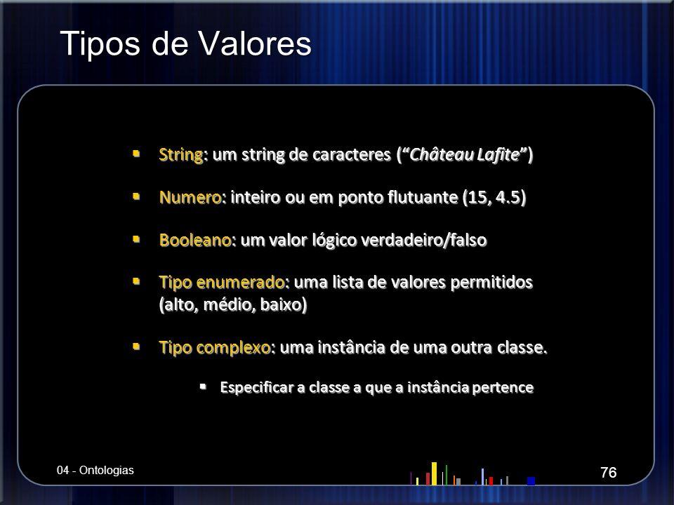 Tipos de Valores String: um string de caracteres (Château Lafite) String: um string de caracteres (Château Lafite) Numero: inteiro ou em ponto flutuan