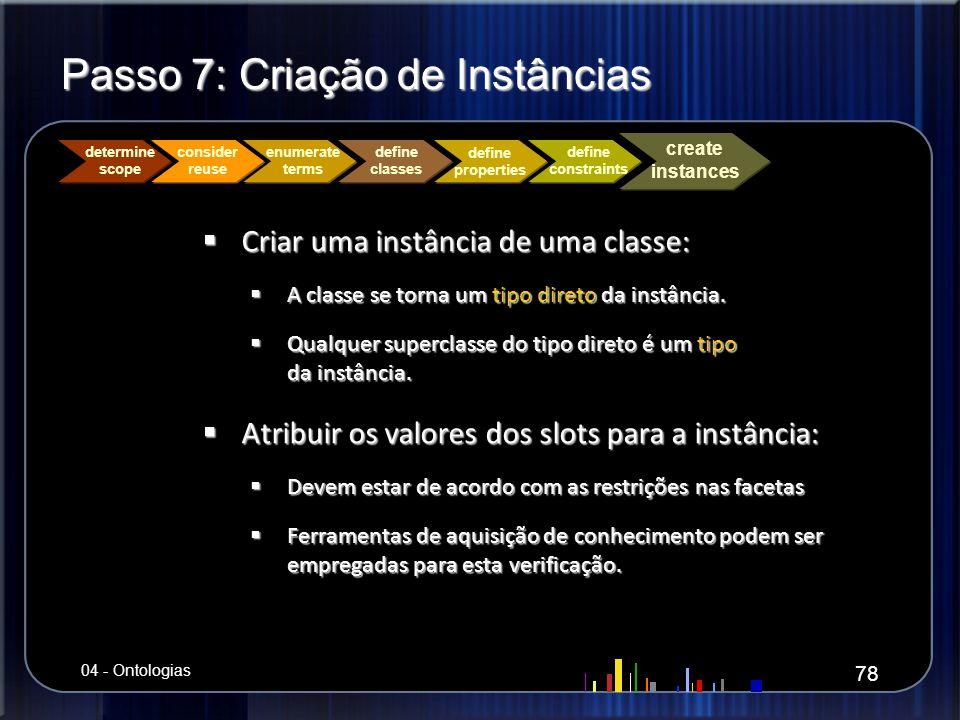 Passo 7: Criação de Instâncias Criar uma instância de uma classe: Criar uma instância de uma classe: A classe se torna um tipo direto da instância. A