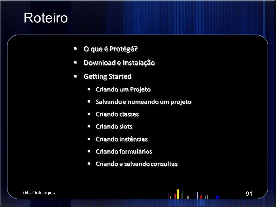 Roteiro O que é Protégé? O que é Protégé? Download e Instalação Download e Instalação Getting Started Getting Started Criando um Projeto Criando um Pr