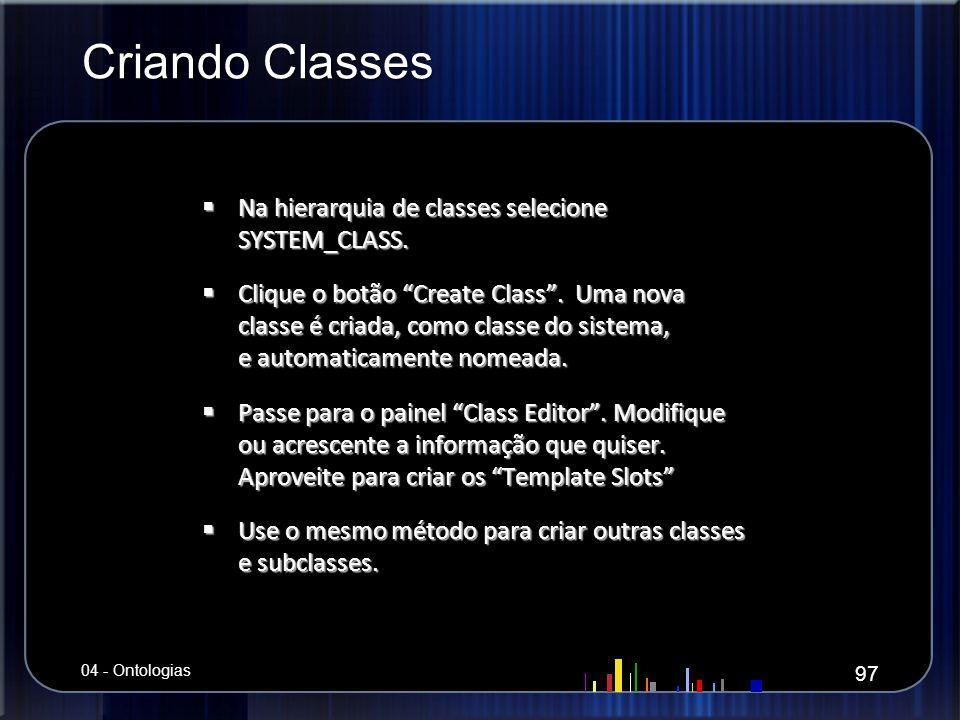 Criando Classes Na hierarquia de classes selecione SYSTEM_CLASS. Na hierarquia de classes selecione SYSTEM_CLASS. Clique o botão Create Class. Uma nov