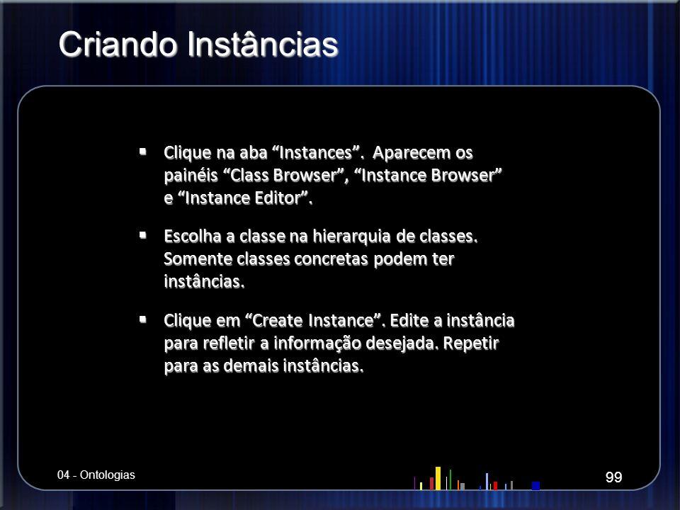 Criando Instâncias Clique na aba Instances. Aparecem os painéis Class Browser, Instance Browser e Instance Editor. Clique na aba Instances. Aparecem o