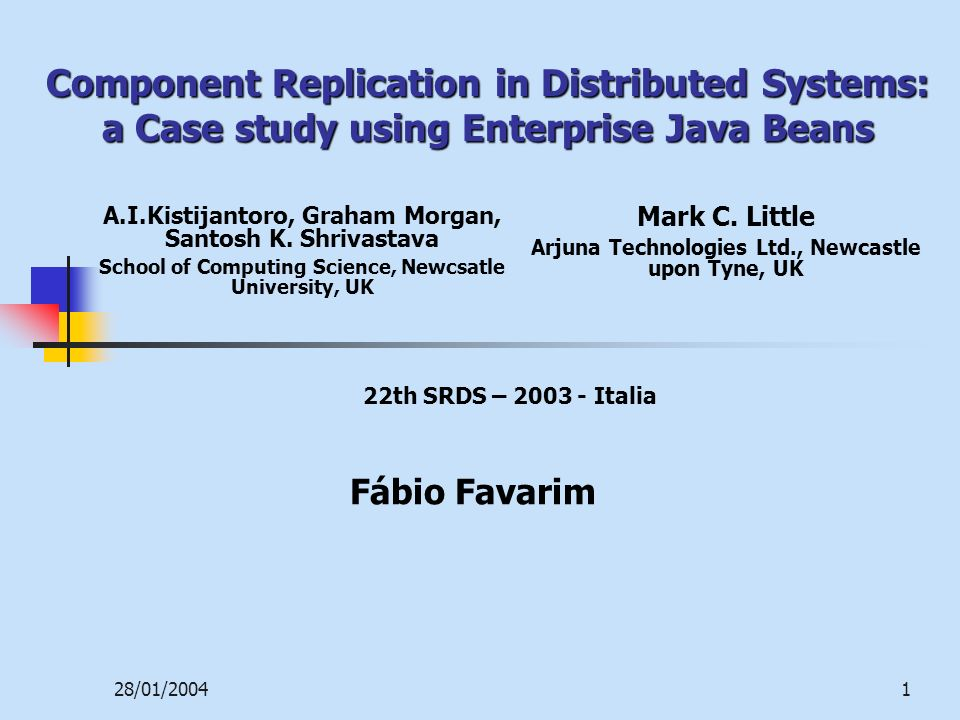 28/01/20041 Component Replication in Distributed Systems: a Case study using Enterprise Java Beans Mark C.