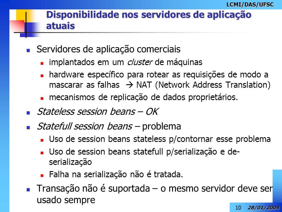 LCMI/DAS/UFSC 28/01/2004 10 Servidores de aplicação comerciais implantados em um cluster de máquinas hardware específico para rotear as requisições de