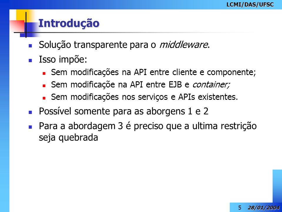 LCMI/DAS/UFSC 28/01/2004 5 Introdução Solução transparente para o middleware. Isso impõe: Sem modificações na API entre cliente e componente; Sem modi