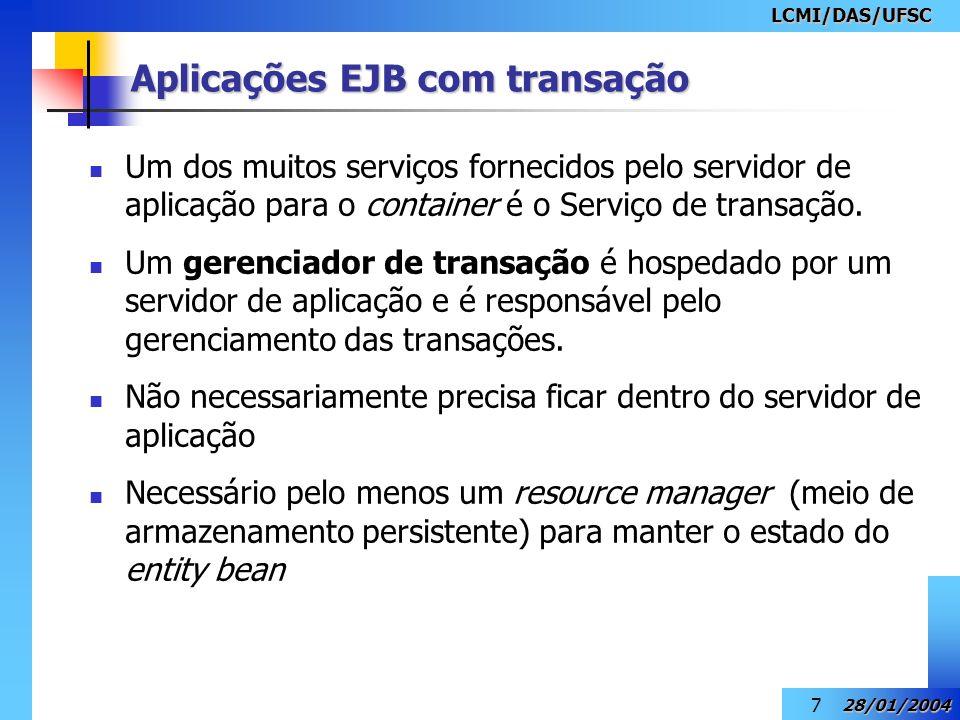 LCMI/DAS/UFSC 28/01/2004 8 Aplicações EJB com transação Resource Manager = RDBMS Resource Adaptor = JDBC e XAResource XAResource interface – interface entre transaction manager e resource manager