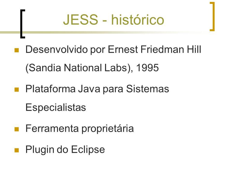 JESS - histórico Desenvolvido por Ernest Friedman Hill (Sandia National Labs), 1995 Plataforma Java para Sistemas Especialistas Ferramenta proprietári