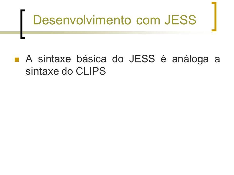 Desenvolvimento com JESS A sintaxe básica do JESS é análoga a sintaxe do CLIPS