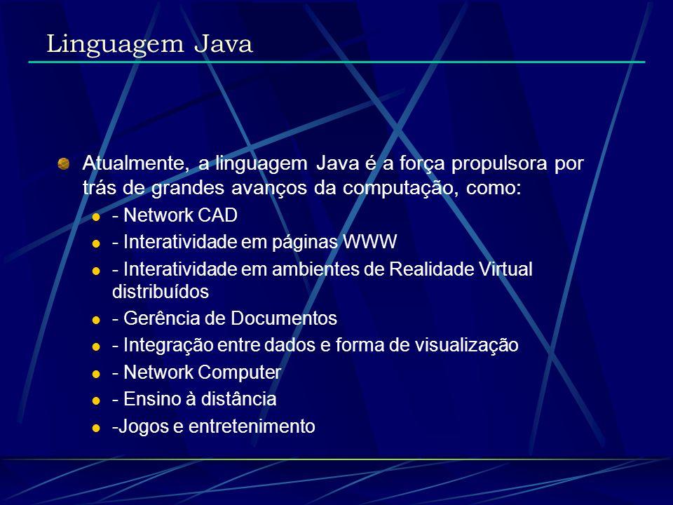 Características Simplicidade e eficiência de código orientado a objetos Código Interpretado e Portável Segurança Aplicações distribuídas e processamento paralelo Linguagem Java